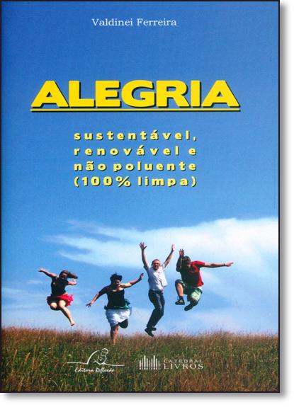 Alegria: Sustentável, Renovável e Não Poluente 100% Limpa, livro de Valdinei Ferreira