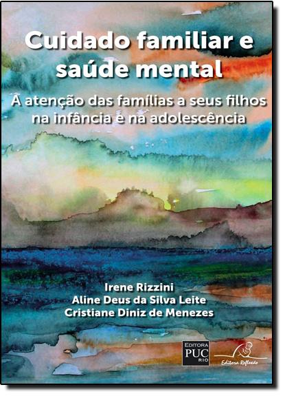 Cuidado Familiar e Saúde Mental: A Atenção das Famílias a Seus Filhos na Infância e na Adolescência, livro de Irene Rizzini