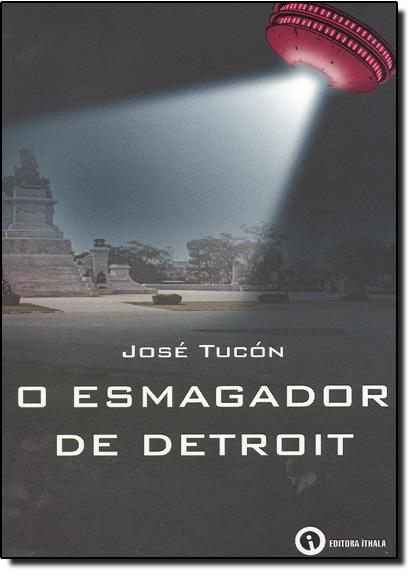 Esmagador de Detroit, O, livro de José Tucón