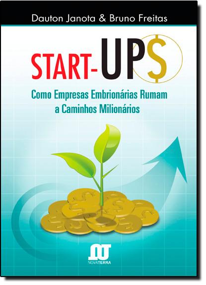 Start-Ups - Como Empresas Embrionárias Rumam - A Caminhos Milionários, livro de Dauton Janota/Bruno Freitas