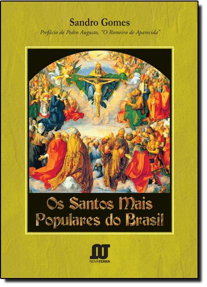 """Santos Mais Populares do Brasil, Os - Com Prefácio de Pedro Augusto, o """"Romeiro de Aparecida"""", livro de Sandro Gomes"""