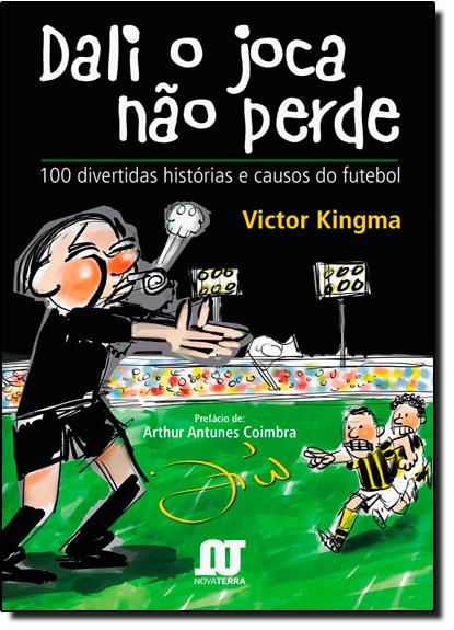 Dali o Joca Não Perde: 100 Divertidas Histórias e Causos do Futebol, livro de Victor Kingma