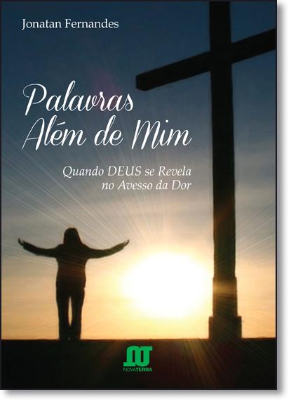Palavras Além de Mim: Quando Deus se Revela no Avesso da Dor, livro de Jonatan Fernandes