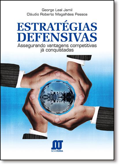 Estratégias Defensivas: Assegurando Vantagens Competitivas Já Conquistadas, livro de George Leal Jamil
