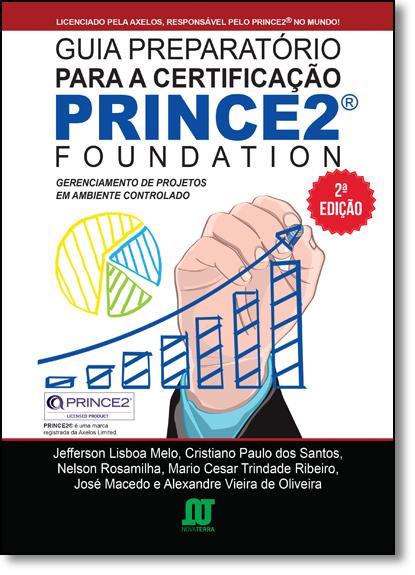 Guia Preparatório Para a Certificação Prince2 Foundation: Gerenciamento de Projetos em Ambiente Controlado, livro de Jefferson Lisboa de Melo