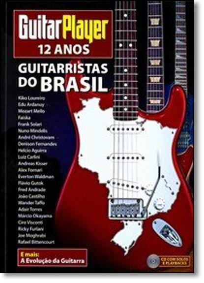 Guitar Player 12 Anos: Guitarristas do Brasil - Acompanha Cd, livro de Vários Autores
