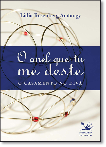 Anel Que Tu Me Deste, O: O Casamento no Divã, livro de Lidia Rosenberg Aratangy