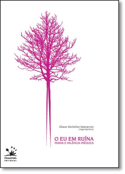 Eu em Ruína, O: Perda e Falência Psiquica, livro de Eliane Michelini Marraccni