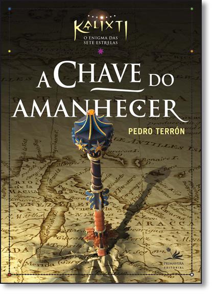 Chave do Amanhecer, A - Coleção Kalixti, livro de Pedro Terrón