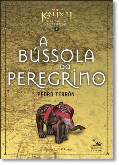 Bussola do Peregrino, A - Coleção Kalixti, livro de Pedro Terrón