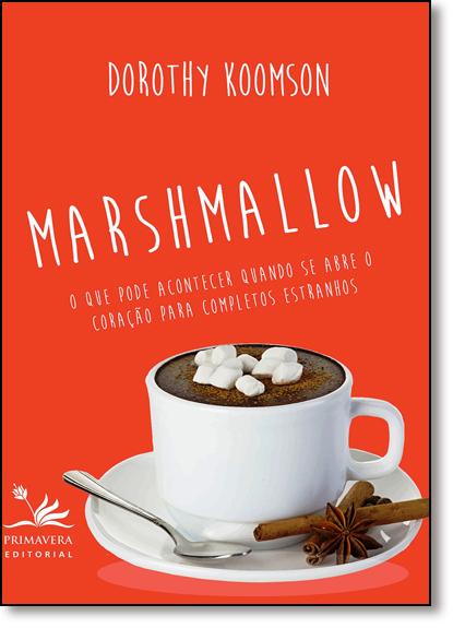 Marshmallow: O Que Pode Acontecer Quando se Abre o Coração Para Completos Estranhos, livro de Celso Marcelo de Oliveira