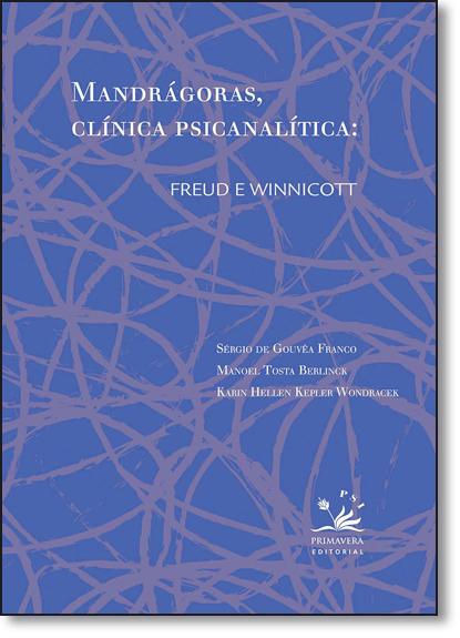 Mandrágoras, Clínica Psicanalítica: Freud e Winnicott, livro de Sergio de Gouvêa Franco