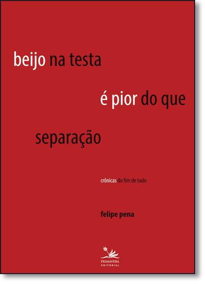 Beijo na Testa É Pior do que Separação, livro de Felipe Pena