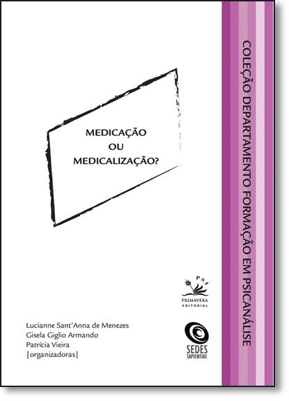 Medicação Ou Medicalização? - Coleção Departamento Formação em Psicanálise, livro de Gisela Giglio Armando