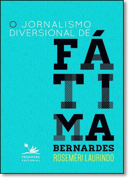 Jornalismo Diversional de Fátima Bernardes, O, livro de Roseméri Laurindo