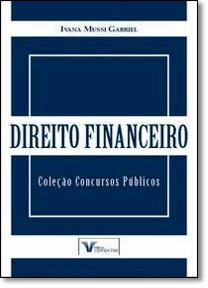 Direito Financeiro - Coleção Concursos Públicos, livro de Ivana Mussi Gabriel