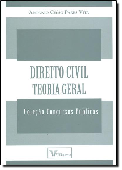 Direito Civil: Teoria Geral - Coleção Concursos Públicos, livro de Antonio Celso Pares Vita