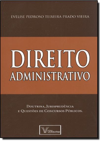 Direito Administrativo: Doutrina, Jurisprudência e Questões de Concursos Públicos, livro de Evelise Pedroso Teixeira Prado Vieira