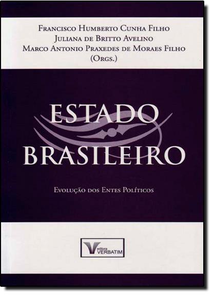 Estado Brasileiro: Evolução dos Entes Políticos, livro de Francisco Humberto Cunha Filho