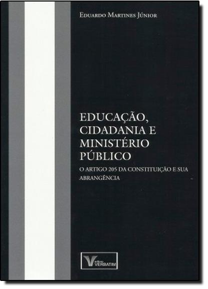 Educação, Cidadania e Ministério Público: O Artigo 205 da Constituição e sua Abrangência, livro de Eduardo Martines Junior