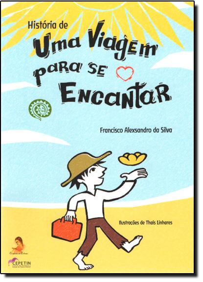 História de uma Viagem Para Se Encantar - Coleção Ciranda de Letras, livro de Francisco Alexsandro da Silva