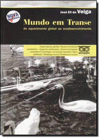Mundo em Transe: Do Aquecimento Global ao Ecodesenvolvimento, livro de Ilma Passos Alencastro Veiga