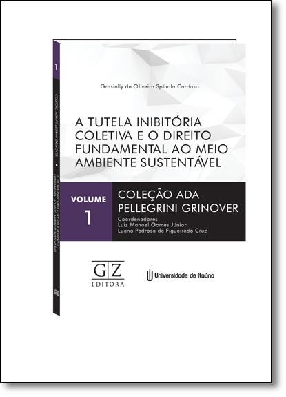 Tutela Inibitória Coletiva e o Direito Fundamental ao Meio Ambiente Sustentável, A, livro de Grasielly de Oliveira Spínola Cardoso