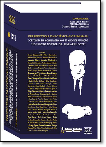 Perspectivas das Ciências Criminais: Coletânea Em Homenagem aos 55 Anos se Atuação Profissional do Prof René Ariel Dotti, livro de Paulo César Busato
