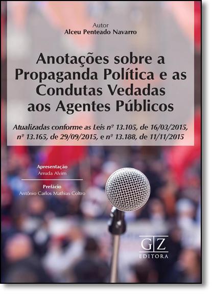 Anotações Sobre a Propaganda Política e as Condutas Vedadas aos Agentes Públicos, livro de Alceu Penteado Navarro