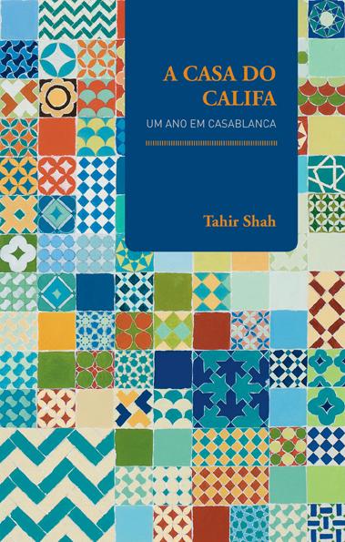 Casa do Califa: Um Ano Em Casablanca, A, livro de Tahir Shah