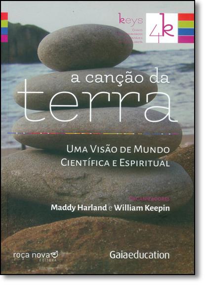 Canção da Terra, A: Uma Visão de Mundo Científica e Espiritual - Coleção 4 Keys, livro de Maddy Harland
