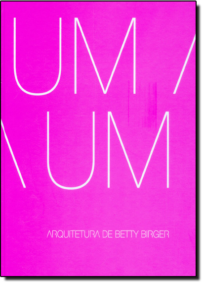 Um a Um: Arquitetura de Betty Birger, livro de Evelise Grunow