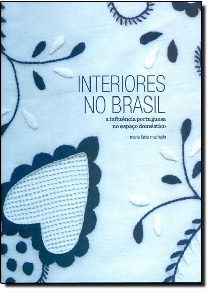 Interiores No Brasil: A Influência Portuguesa No Espaço Doméstico, livro de Maria Lucia Machado