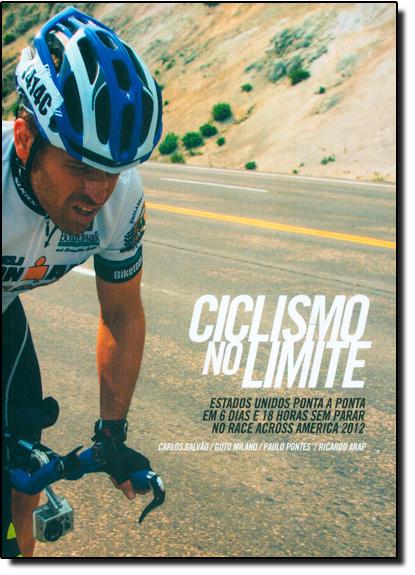 Ciclismo no Limite: Estados Unidos Ponta a Ponta Em 6 Dias e 18 Horas Sem Parar no Race Across Amer, livro de Carlos Galvão