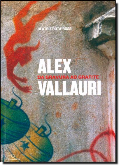 Alex Vallauri: Da Gravura ao Grafite, livro de Beatriz Rota Rossi