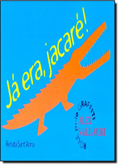 Já Era, Jacaré! Rolê Pelo Graffiti Alex Vallauri, livro de Renata Sant Anna