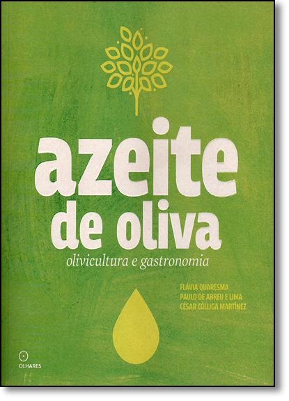 Azeite de Oliva: Olivicultura e Gastronomia, livro de Flávia Quaresma