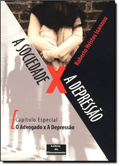 Sociedade X a Depressão, A: O Advogado X a Depressão, livro de Roberto Hristos Ioannou