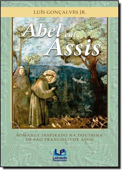 Abel em Assis: Romance Inspirado na Doutrina de São Francisco de Assis, livro de Luís Gonçalves Júnior