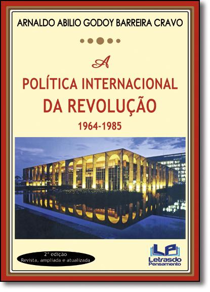 Política Internacional da Revolução 1964-1985, A, livro de Arnaldo Abilio Godoy Barreira Cravo