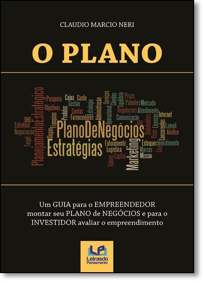 Plano, O: Um Guia Para o Empreendedor Montar seu Plano de Negócios e Para o Investidor Avaliar seu Empreendimento, livro de Claudio Marcio Neri