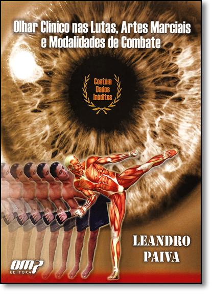 Olhar Clínico nas Lutas, Artes Marciais e Modalidades de Combate, livro de Leandro Paiva