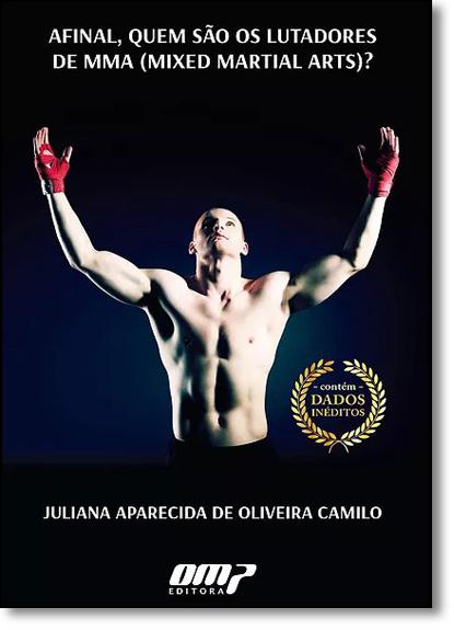 Afinal, Quem São os Lutadores de Mma ( Mixed Martial Arts ) ?, livro de Juliana Aparecida de Oliveira Camilo
