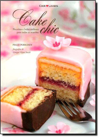 Cake Chic: Biscoitos e Bolos Estilosos para Todas as Ocasiões, livro de Peggy Porschen