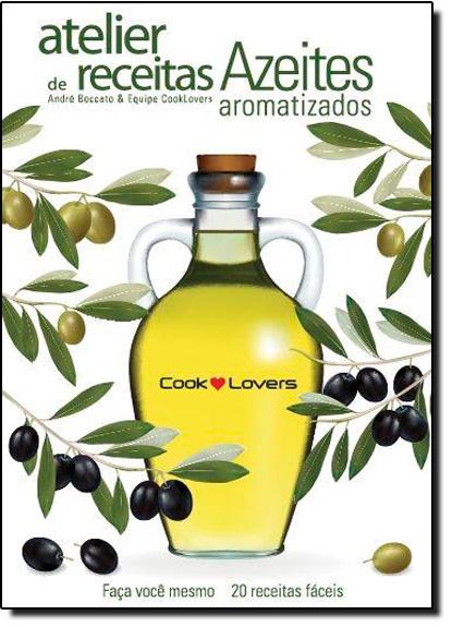 Atelier de Receitas: Azeites Aromatizados, livro de André Boccato