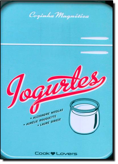 Iogurtes: Cozinha Magnética, livro de Alexandre Nicolas