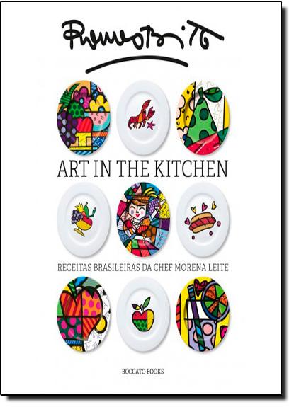 Art in the Kitchen: Receitas Brasileiras da Chef Morena Leite, livro de Morena Leite