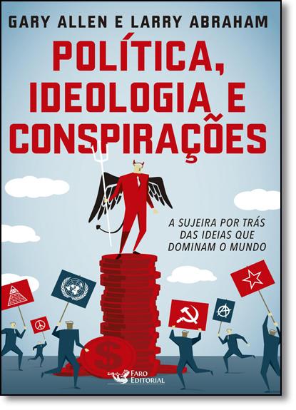 Política, Ideologia e Conspirações: A Sujeira Por Trás das Ideias que Dominam o Mundo, livro de Gary Allen