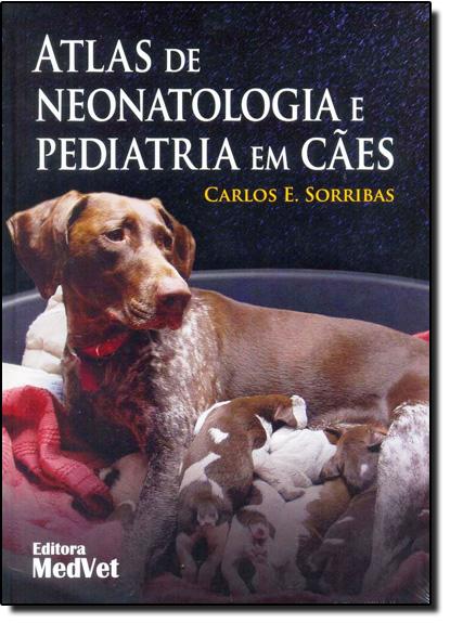 Atlas de Neonatologia e Pediatria em Cães, livro de Carlos E.Sorribas