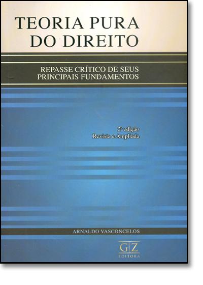 Teoria Pura do Direito: Repasse Crítico de Seus Principais Fundamentos, livro de Vera Meccillo